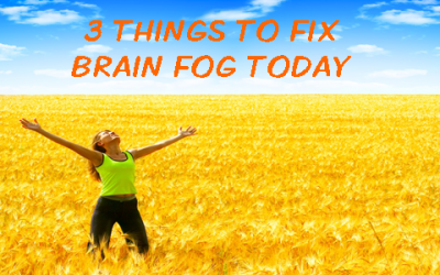3 Things to Fix Brain Fog Today